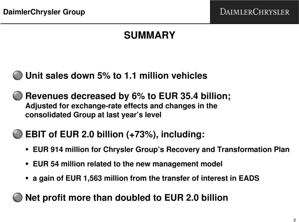 0 billion (+73%), including: EUR 914 million for Chrysler Group s Recovery and Transformation Plan EUR 54 million related