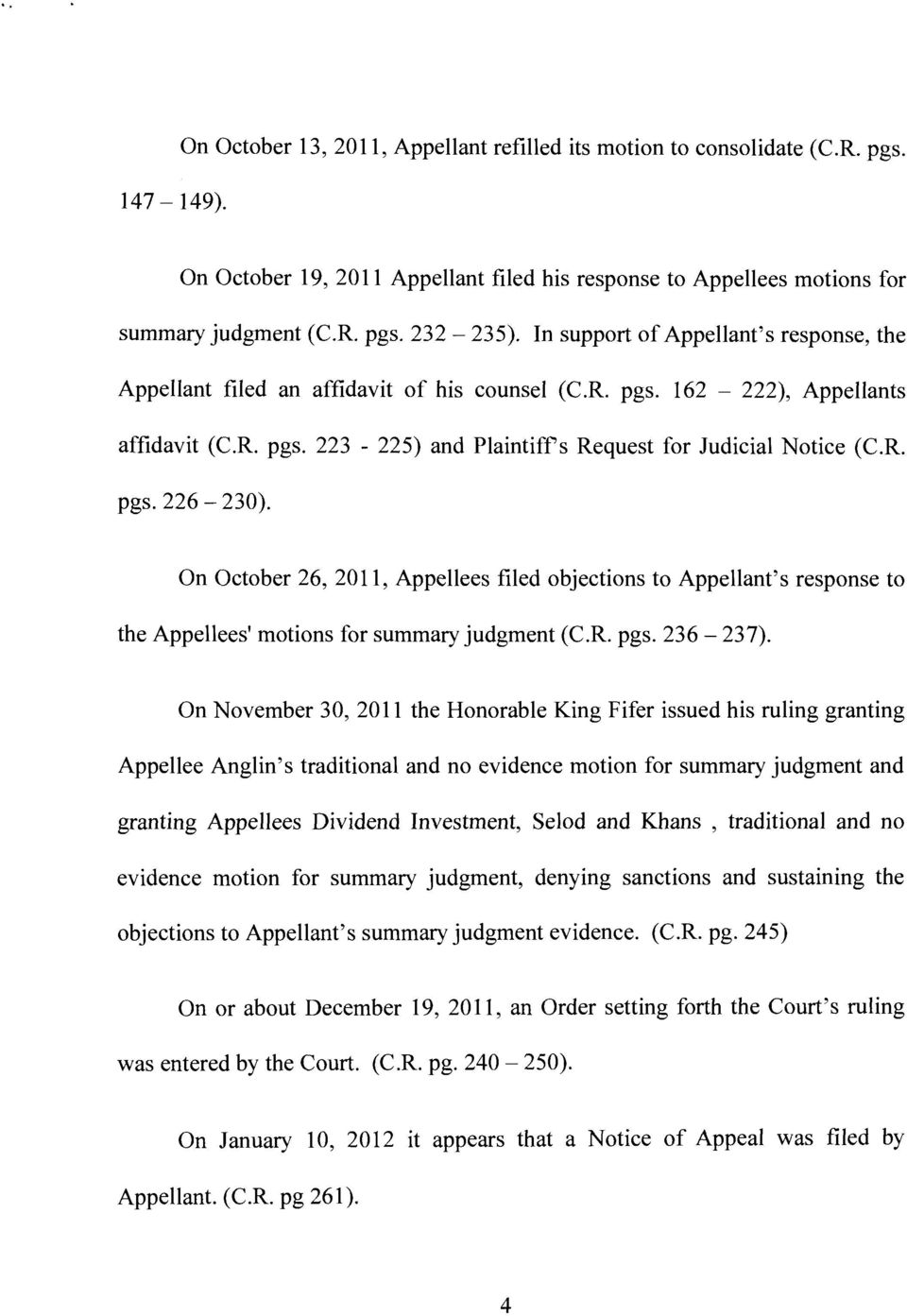 On October 26, 2011, Appellees filed objections to Appellant's response to the Appellees' motions for summary judgment (C.R. pgs. 236-237).