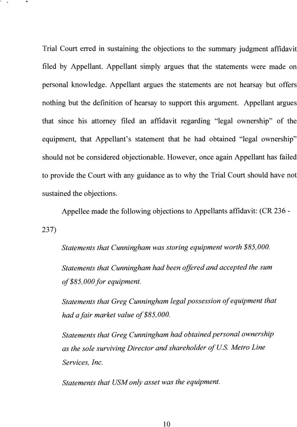 "Appellant argues that since his attorney filed an affidavit regarding ""legal ownership"" of the equipment, that Appellant's statement that he had obtained ""legal ownership"" should not be considered"