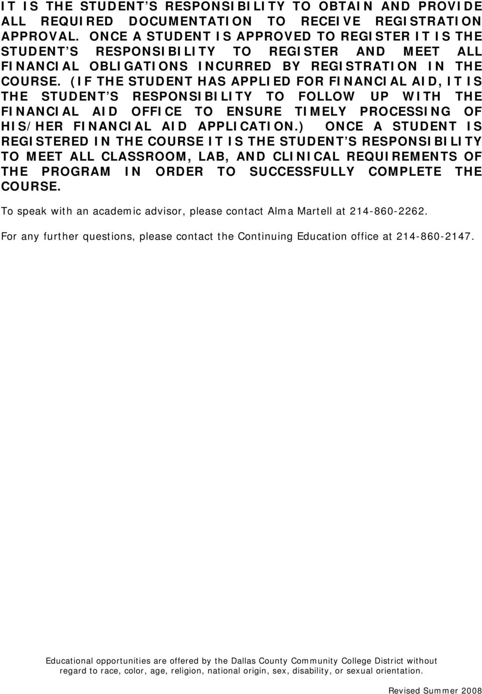 (IF THE STUDENT HAS APPLIED FOR FINANCIAL AID, IT IS THE STUDENT S RESPONSIBILITY TO FOLLOW UP WITH THE FINANCIAL AID OFFICE TO ENSURE TIMELY PROCESSING OF HIS/HER FINANCIAL AID APPLICATION.