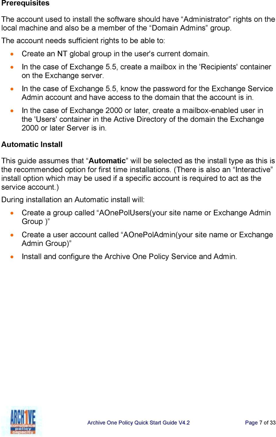 5, create a mailbox in the 'Recipients' container on the Exchange server. In the case of Exchange 5.