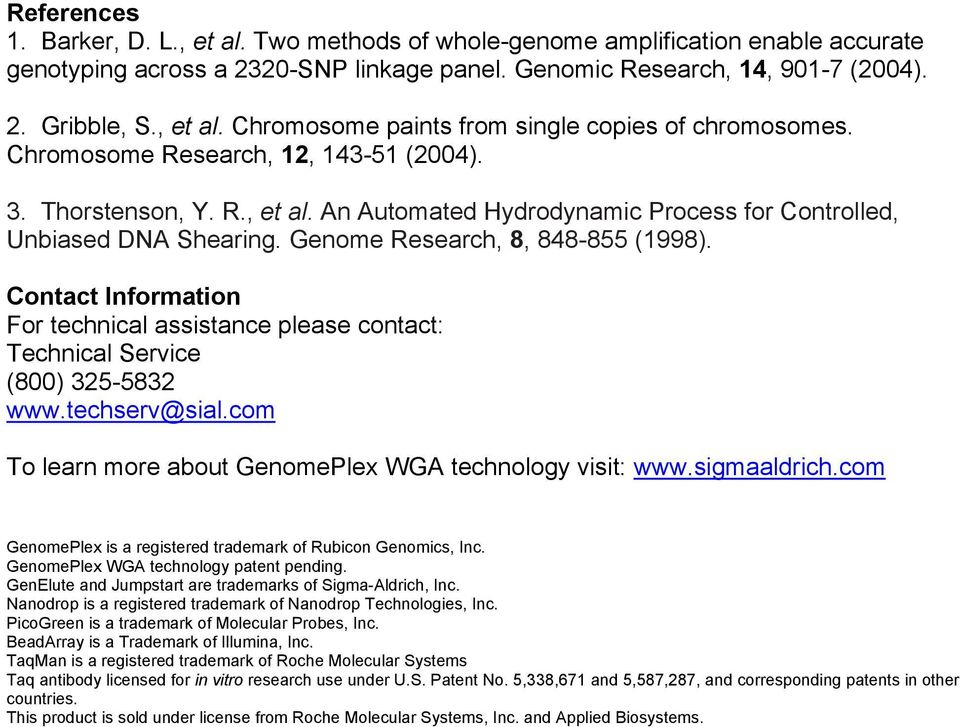 Contact Information For technical assistance please contact: Technical Service (800) 325-5832 www.techserv@sial.com To learn more about GenomePlex WGA technology visit: www.sigmaaldrich.