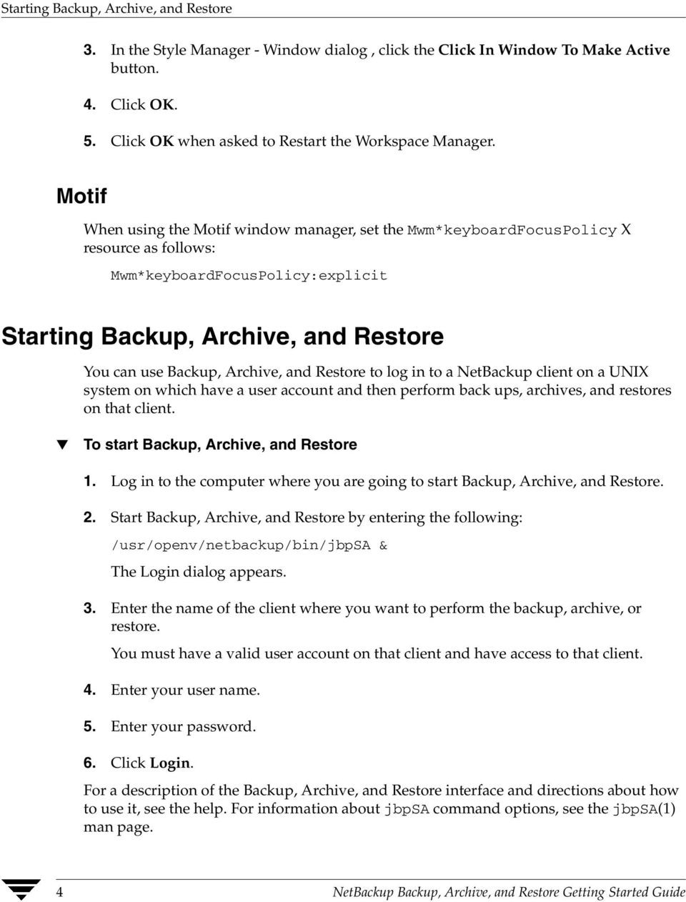 and Restore to log in to a NetBackup client on a UNIX system on which have a user account and then perform back ups, archives, and restores on that client. To start Backup, Archive, and Restore 1.
