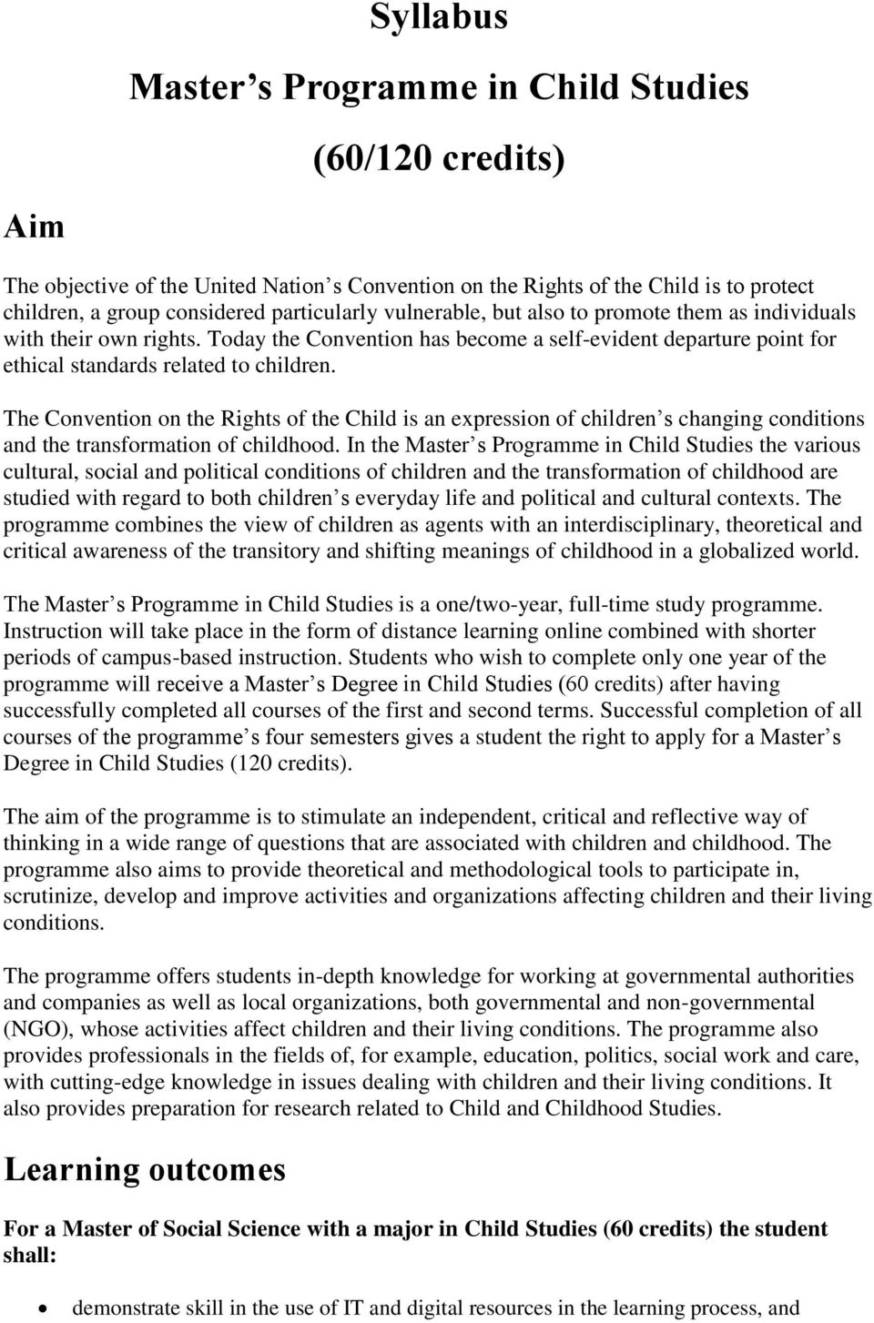 The Convention on the Rights of the Child is an expression of children s changing conditions and the transformation of childhood.