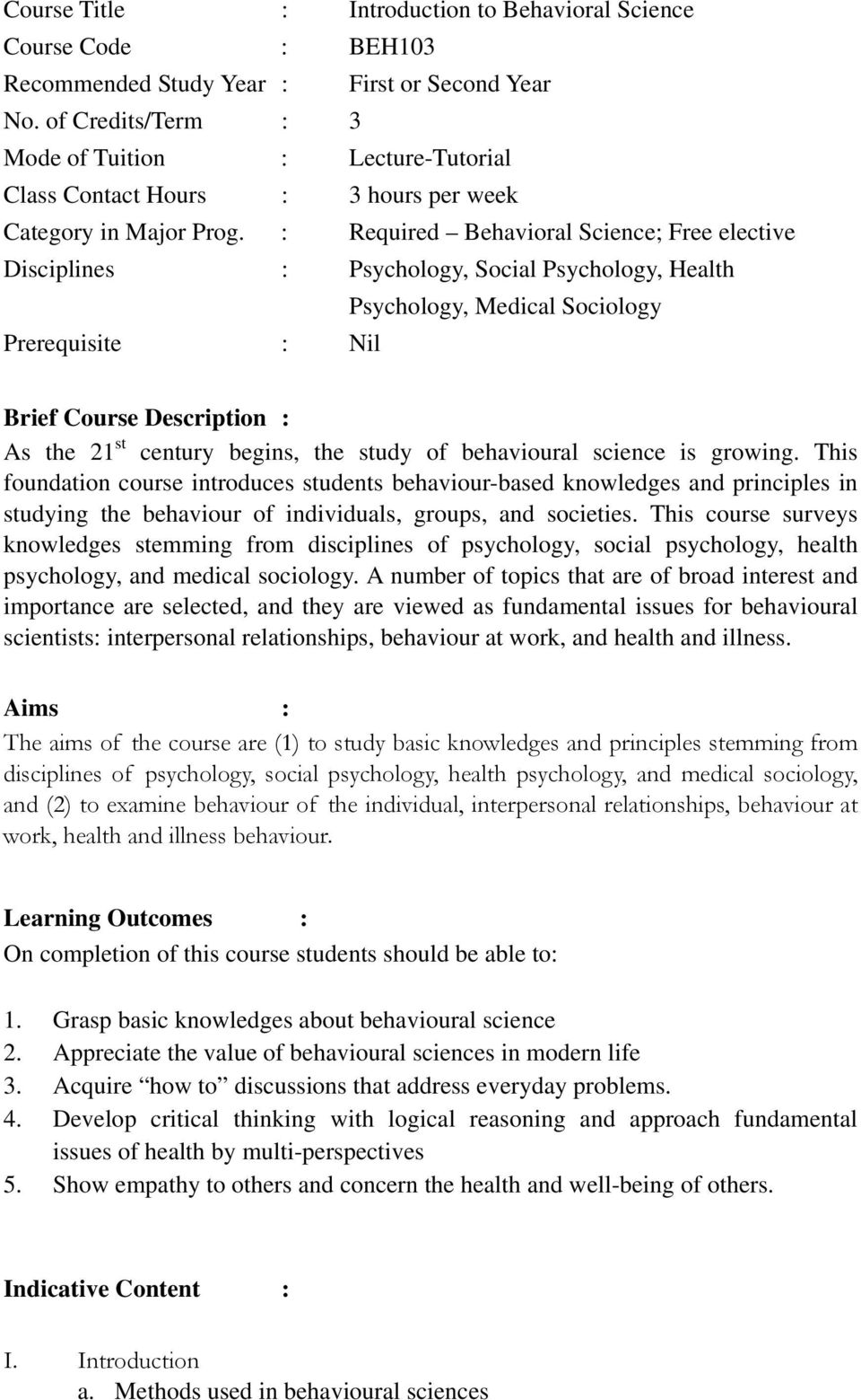 : Required Behavioral Science; Free elective Disciplines : Psychology, Social Psychology, Health Psychology, Medical Sociology Prerequisite : Nil Brief Course Description : As the 21 st century
