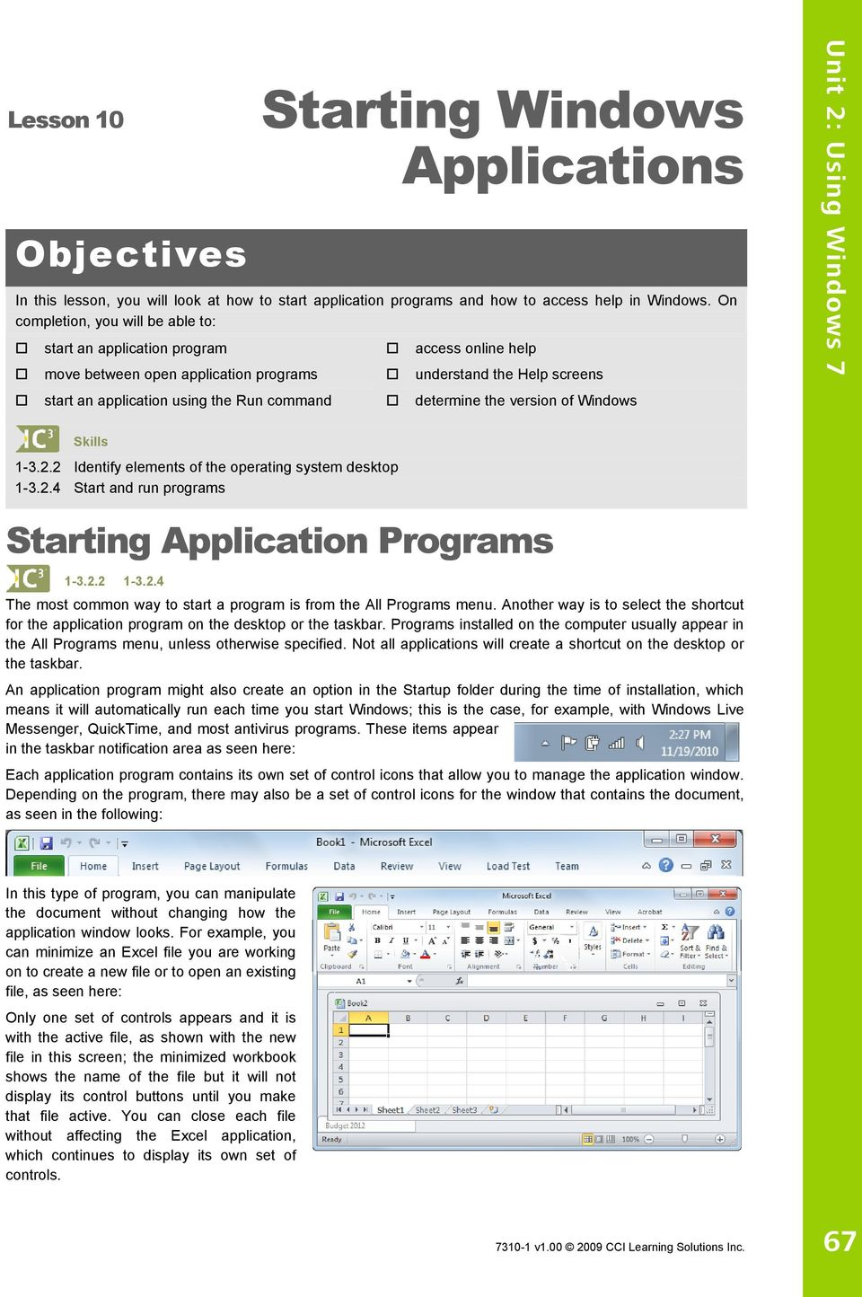 determine the version of Windows Unit 2: Using Windows 7 Skills 1-3.2.2 Identify elements of the operating system desktop 1-3.2.4 Start and run programs Starting Application Programs 1-3.2.2 1-3.2.4 The most common way to start a program is from the All Programs menu.