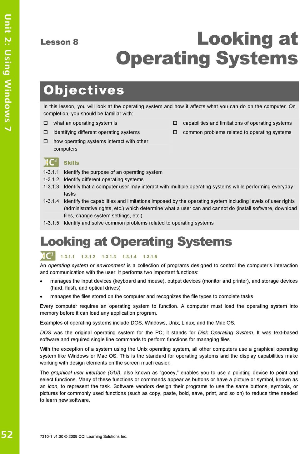 On completion, you should be familiar with: what an operating system is identifying different operating systems how operating systems interact with other computers Skills capabilities and limitations