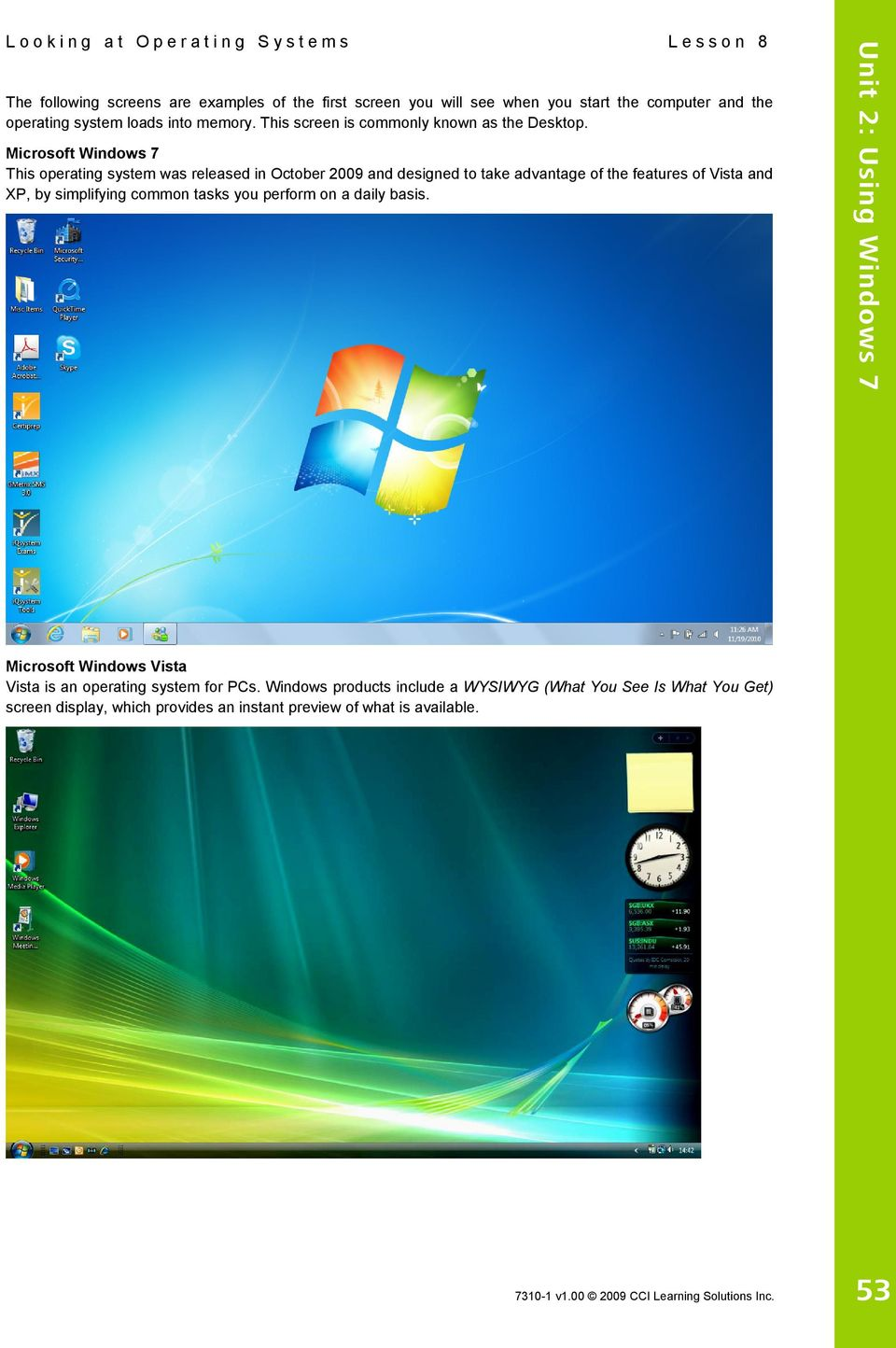 Microsoft Windows 7 This operating system was released in October 2009 and designed to take advantage of the features of Vista and XP, by simplifying common tasks you