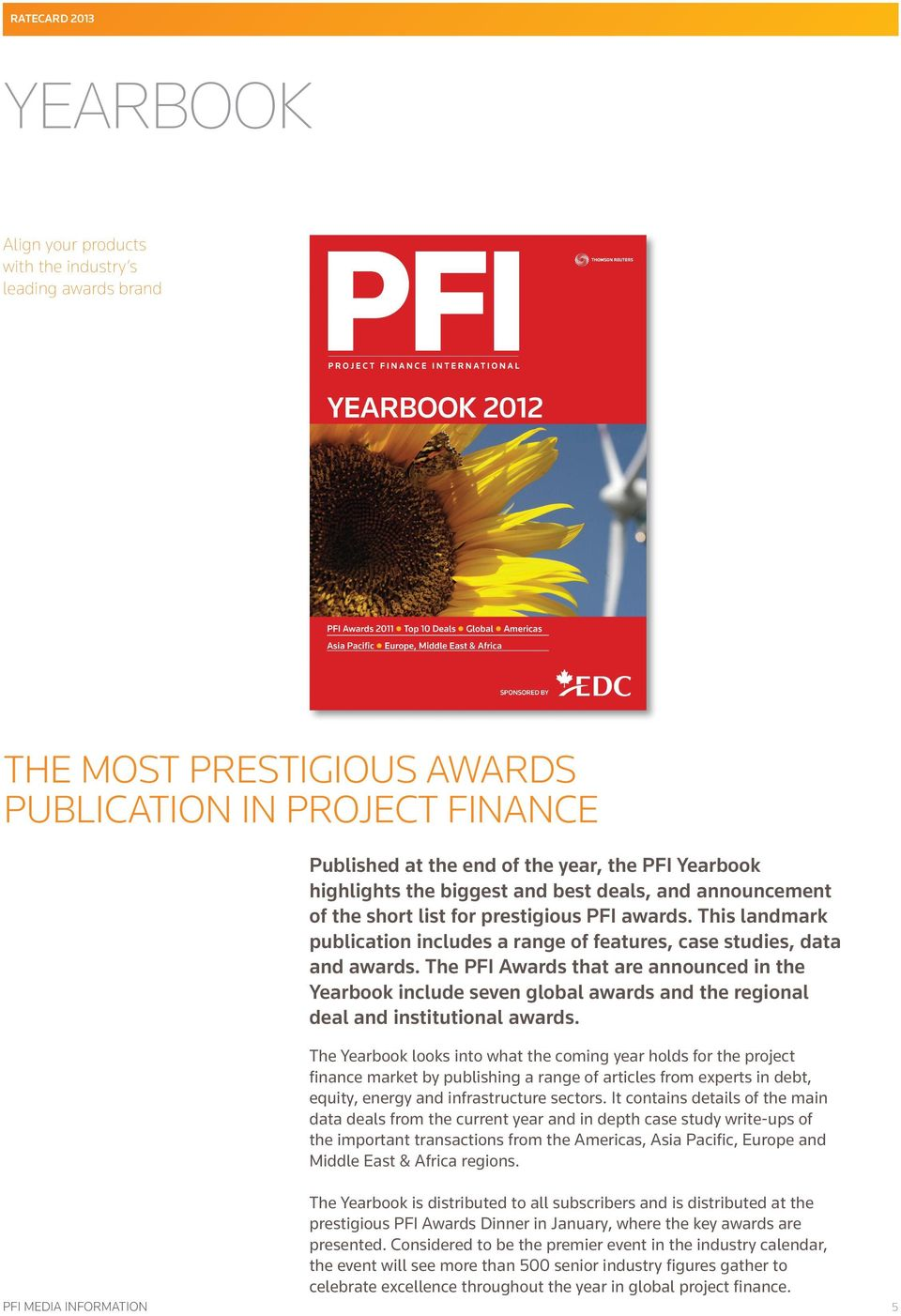 The PFI Awards that are announced in the Yearbook include seven global awards and the regional deal and institutional awards.