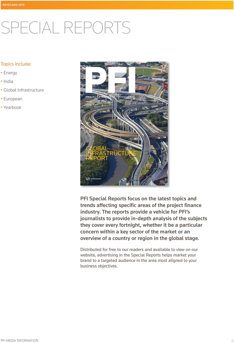 The reports provide a vehicle for PFI s journalists to provide in-depth analysis of the subjects they cover every fortnight, whether it be a particular concern within a key sector of the market or an
