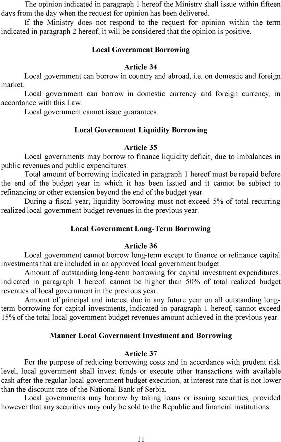 Local Government Borrowing Article 34 Local government can borrow in country and abroad, i.e. on domestic and foreign market.