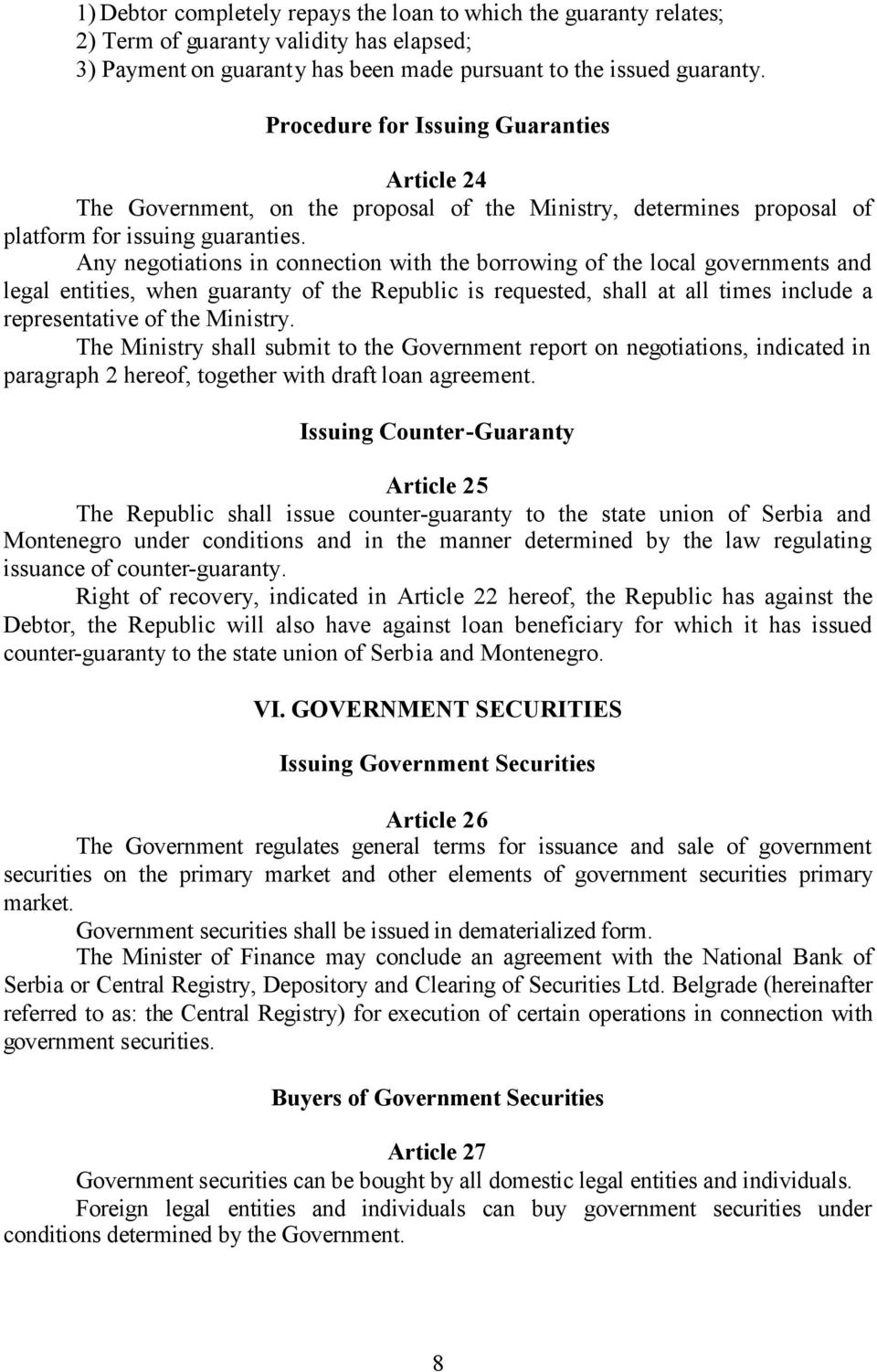 Any negotiations in connection with the borrowing of the local governments and legal entities, when guaranty of the Republic is requested, shall at all times include a representative of the Ministry.