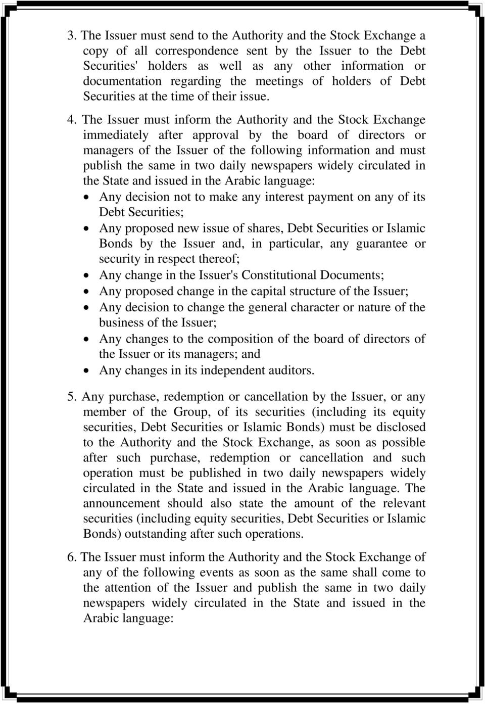 The Issuer must inform the Authority and the Stock Exchange immediately after approval by the board of directors or managers of the Issuer of the following information and must publish the same in