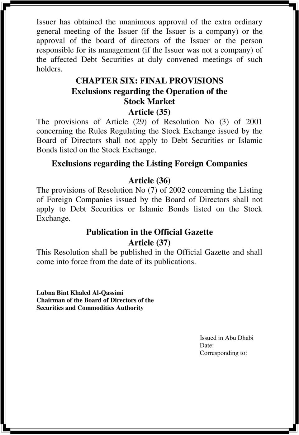 CHAPTER SIX: FINAL PROVISIONS Exclusions regarding the Operation of the Stock Market Article (35) The provisions of Article (29) of Resolution No (3) of 2001 concerning the Rules Regulating the Stock