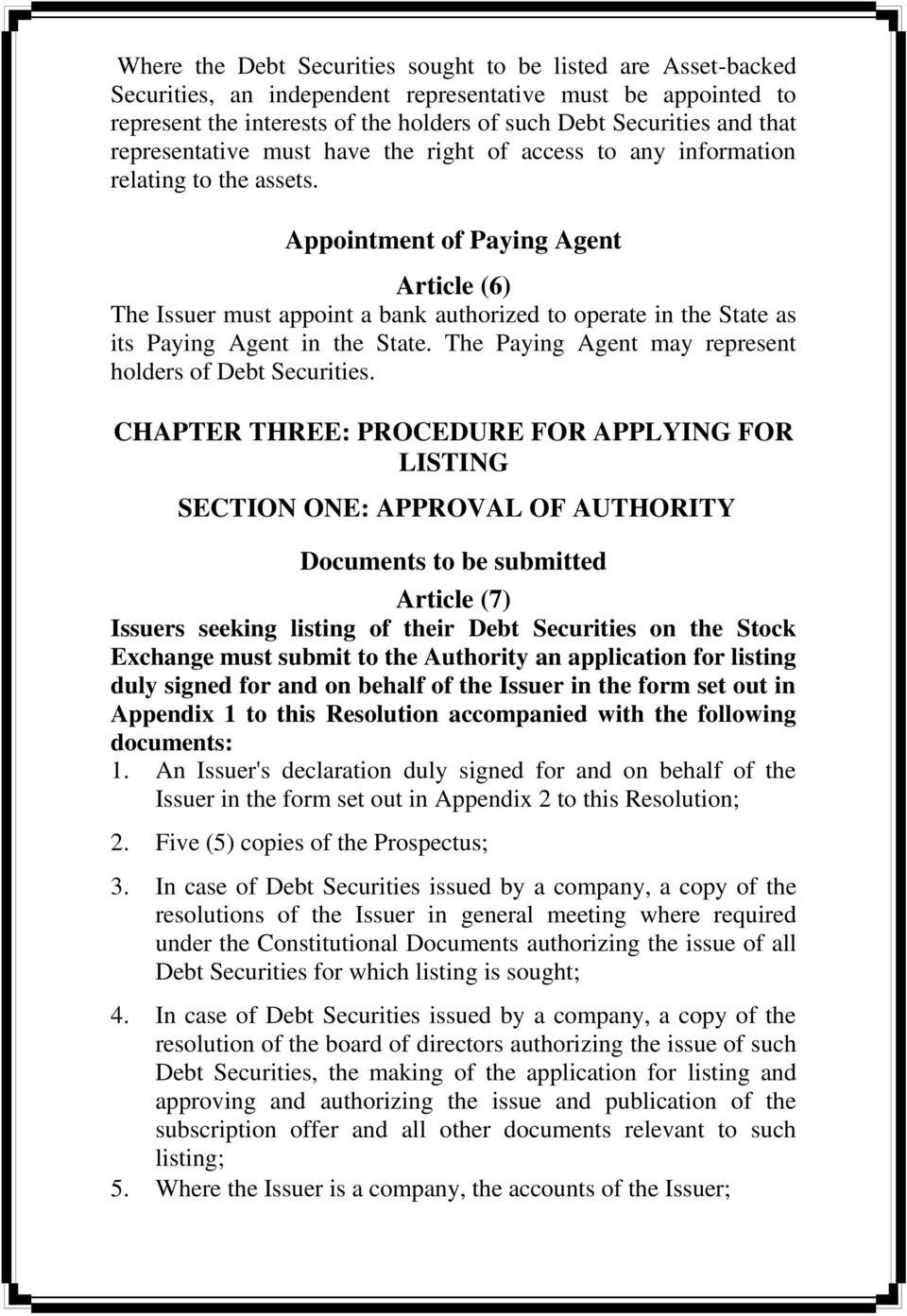 Appointment of Paying Agent Article (6) The Issuer must appoint a bank authorized to operate in the State as its Paying Agent in the State. The Paying Agent may represent holders of Debt Securities.