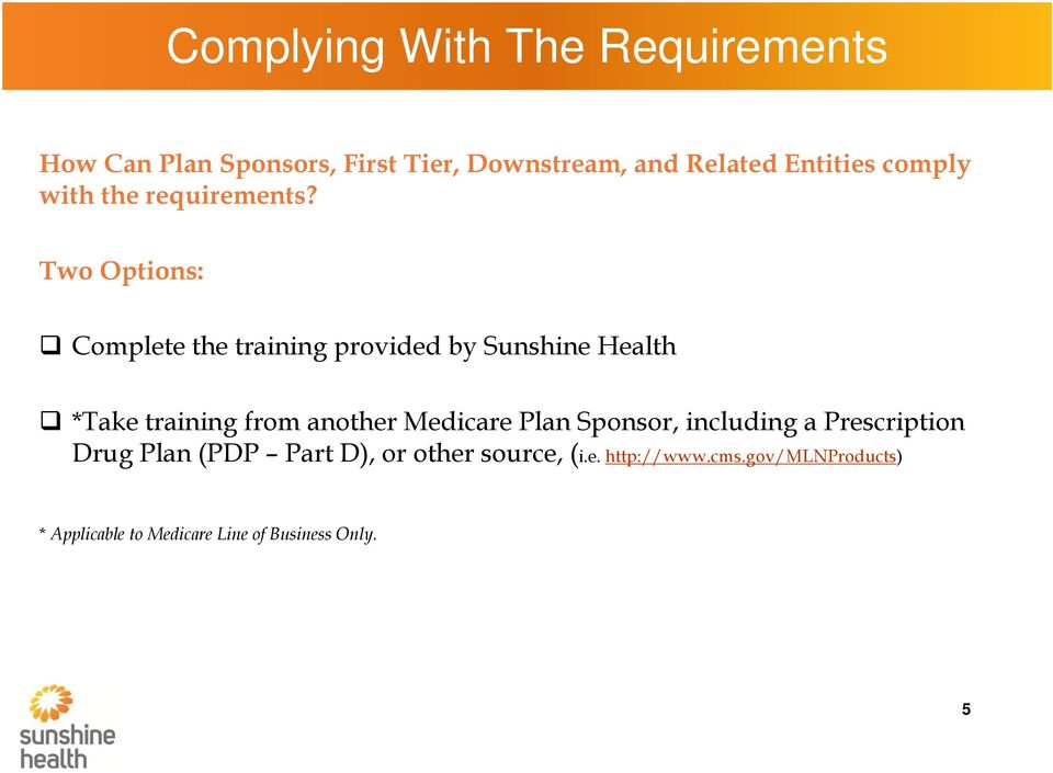 Two Options: Complete the training provided by Sunshine Health *Take training from another Medicare