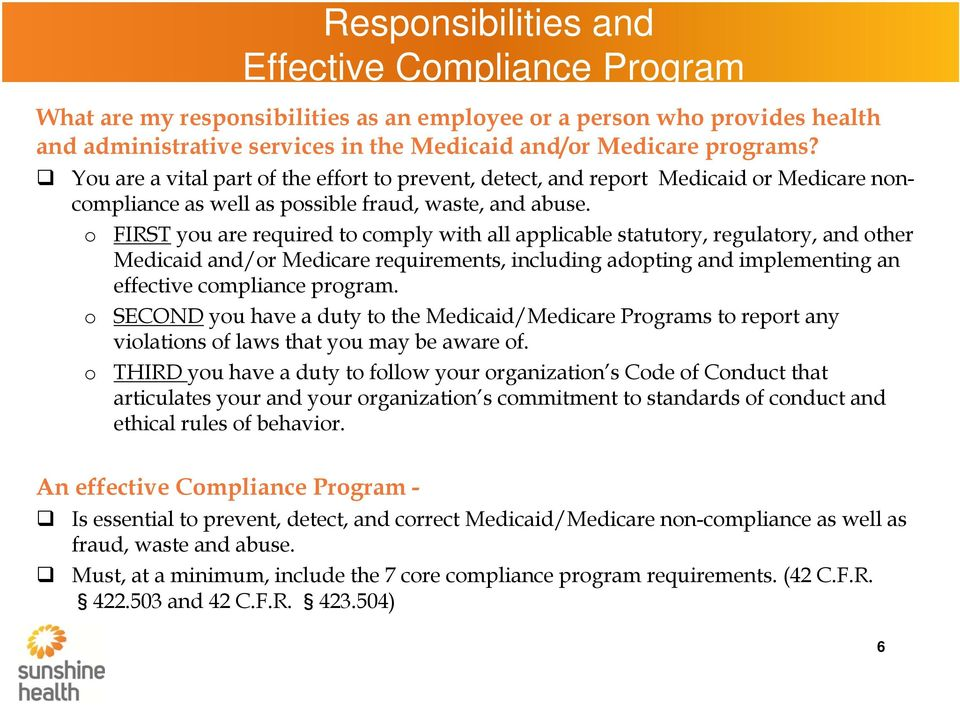 o o o Responsibilities and Effective Compliance Program FIRST you are required to comply with all applicable statutory, regulatory, and other Medicaid and/or Medicare requirements, including adopting