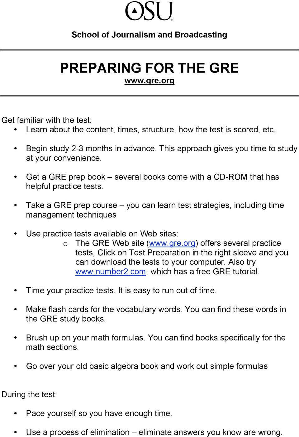 Take a GRE prep course you can learn test strategies, including time management techniques Use practice tests available on Web sites: o The GRE Web site (www.gre.