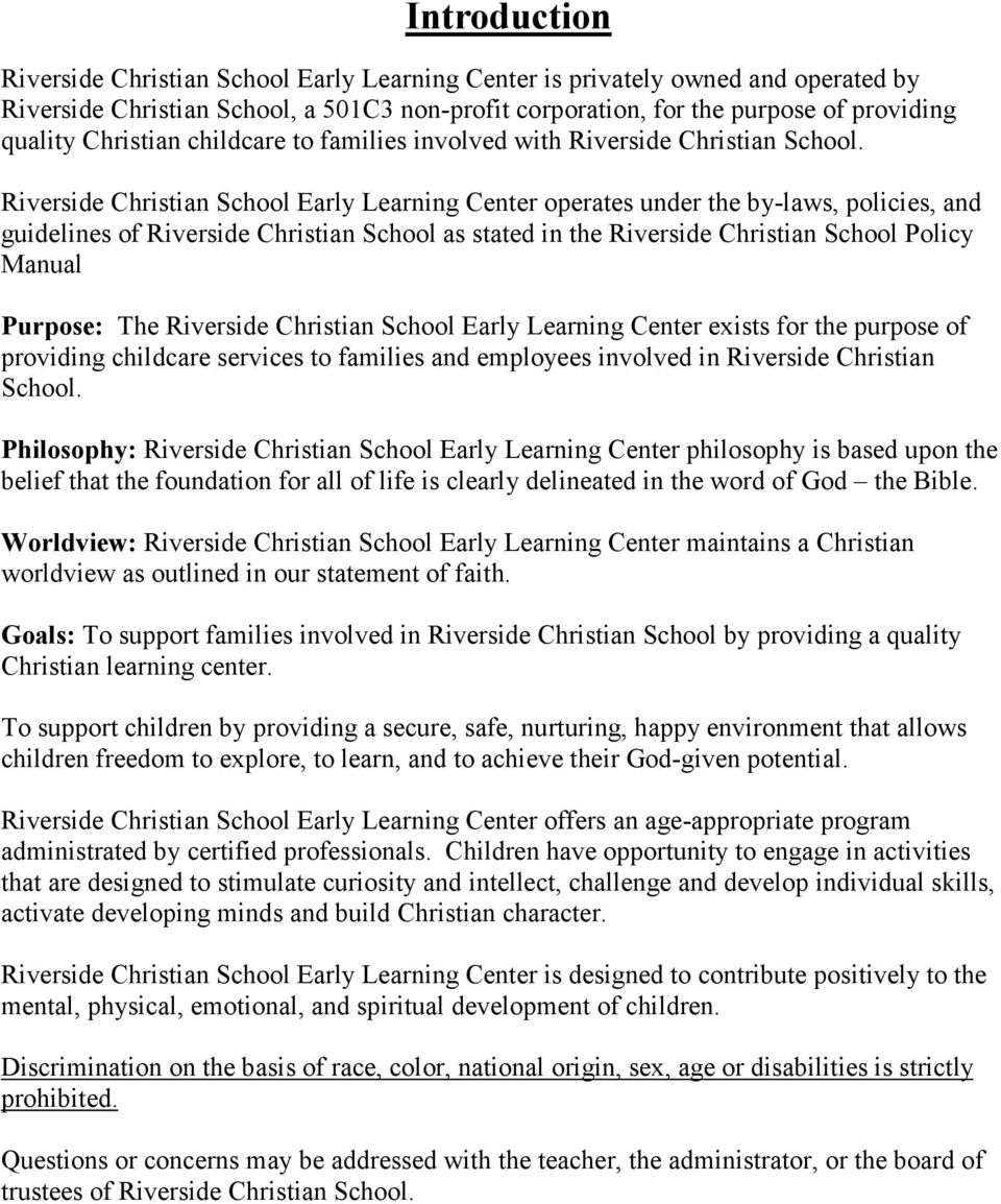 Riverside Christian School Early Learning Center operates under the by-laws, policies, and guidelines of Riverside Christian School as stated in the Riverside Christian School Policy Manual Purpose: