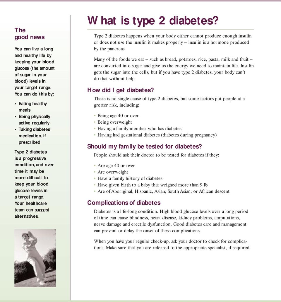 to keep your blood glucose levels in a target range. Your healthcare team can suggest alternatives. What is type 2 diabetes?