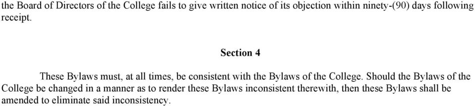 These Bylaws must, at all times, be consistent with the Bylaws of the College.