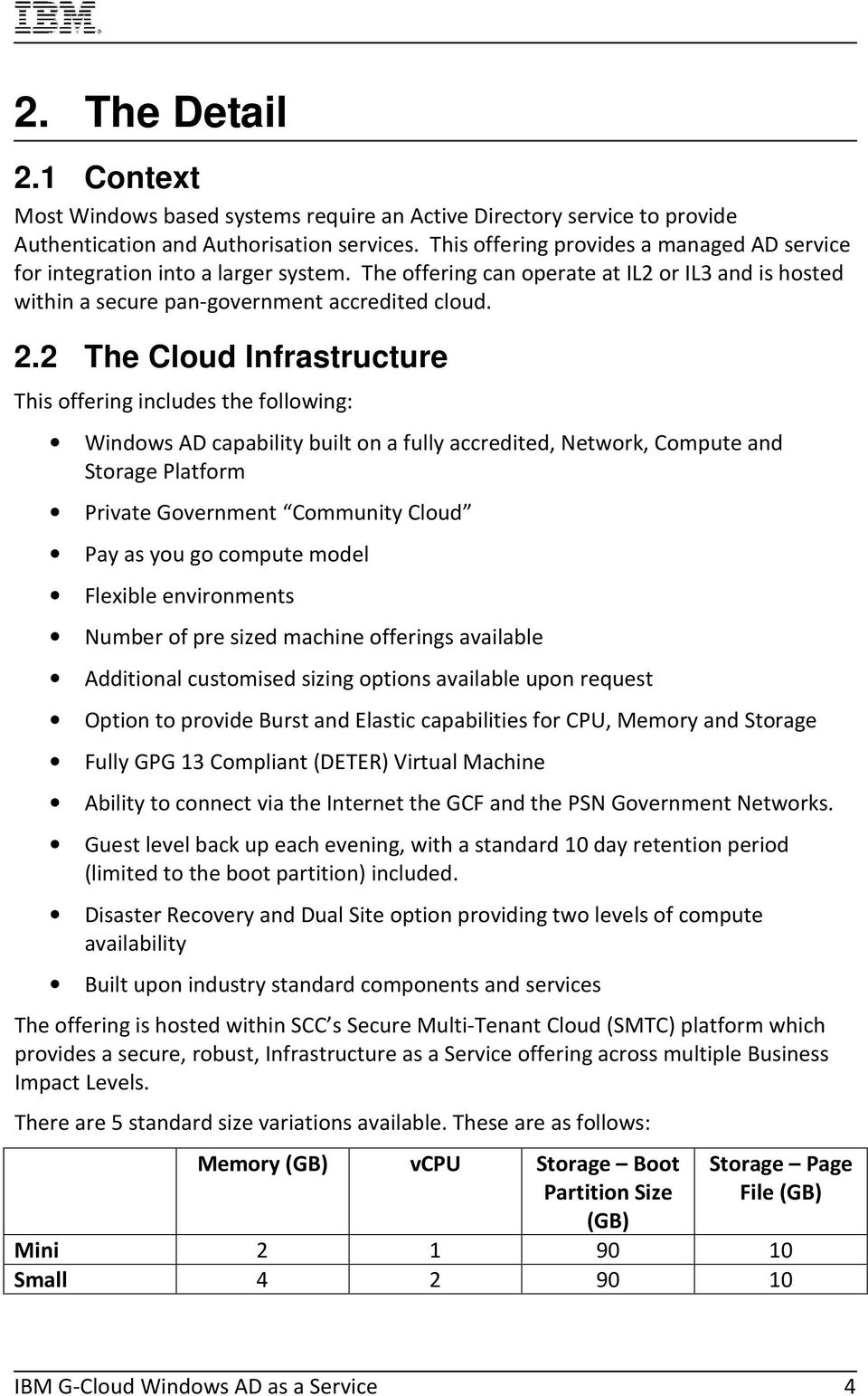 2 The Cloud Infrastructure This offering includes the following: Windows AD capability built on a fully accredited, Network, Compute and Storage Platform Private Government Community Cloud Pay as you