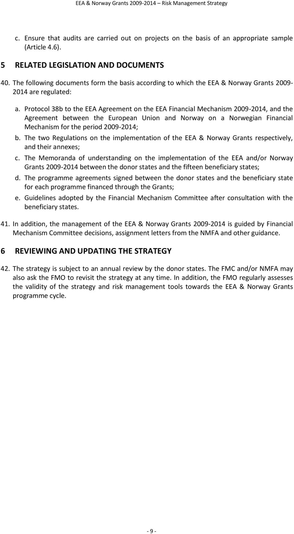 Protocol 38b to the EEA Agreement on the EEA Financial Mechanism 2009-2014, and the Agreement between the European Union and Norway on a Norwegian Financial Mechanism for the period 2009-2014; b.