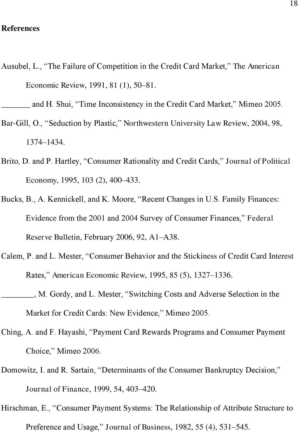 Hartley, Consumer Rationality and Credit Cards, Journal of Political Economy, 1995, 103 (2), 400 433. Bucks, B., A. Kennickell, and K. Moore, Recent Changes in U.S.