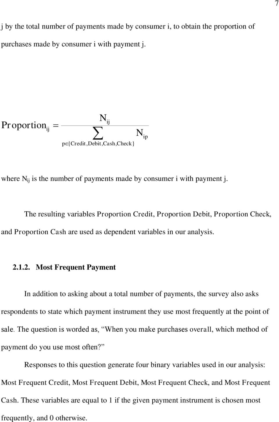 The resulting variables Proportion Credit, Proportion Debit, Proportion Check, and Proportion Cash are used as dependent variables in our analysis. 2.