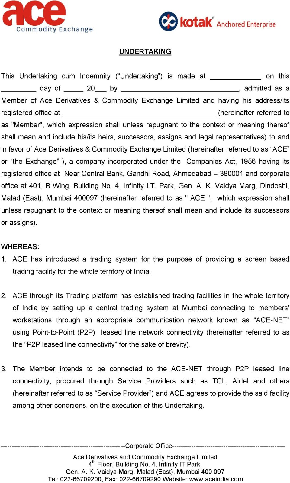 representatives) to and in favor of Ace Derivatives & Commodity Exchange Limited (hereinafter referred to as ACE or the Exchange ), a company incorporated under the Companies Act, 1956 having its
