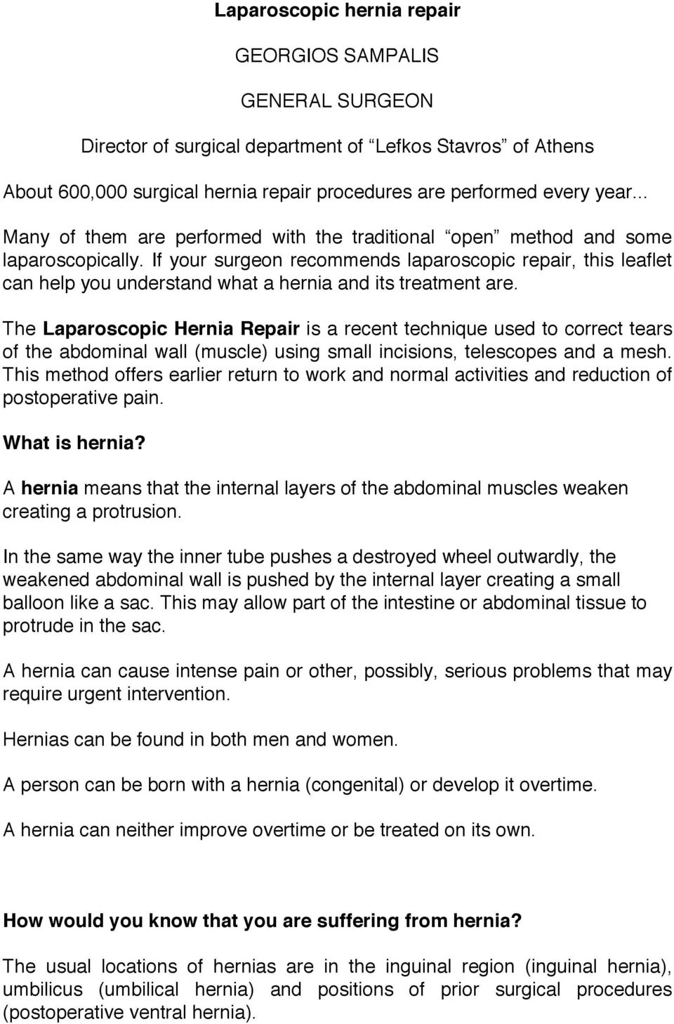 If your surgeon recommends laparoscopic repair, this leaflet can help you understand what a hernia and its treatment are.