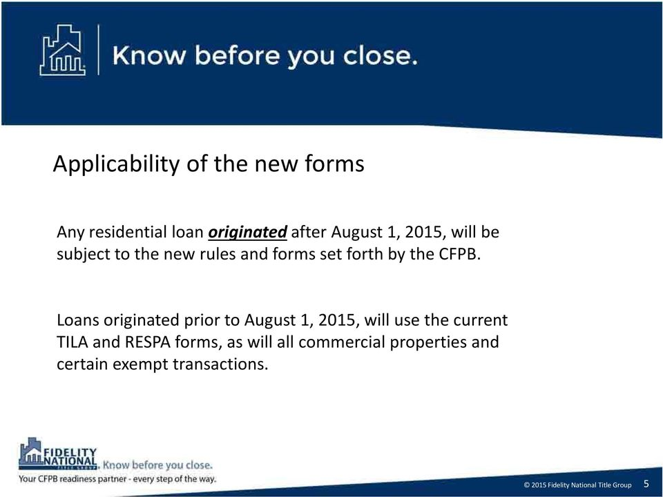 Loans originated prior to August 1, 2015, will use the current TILA and