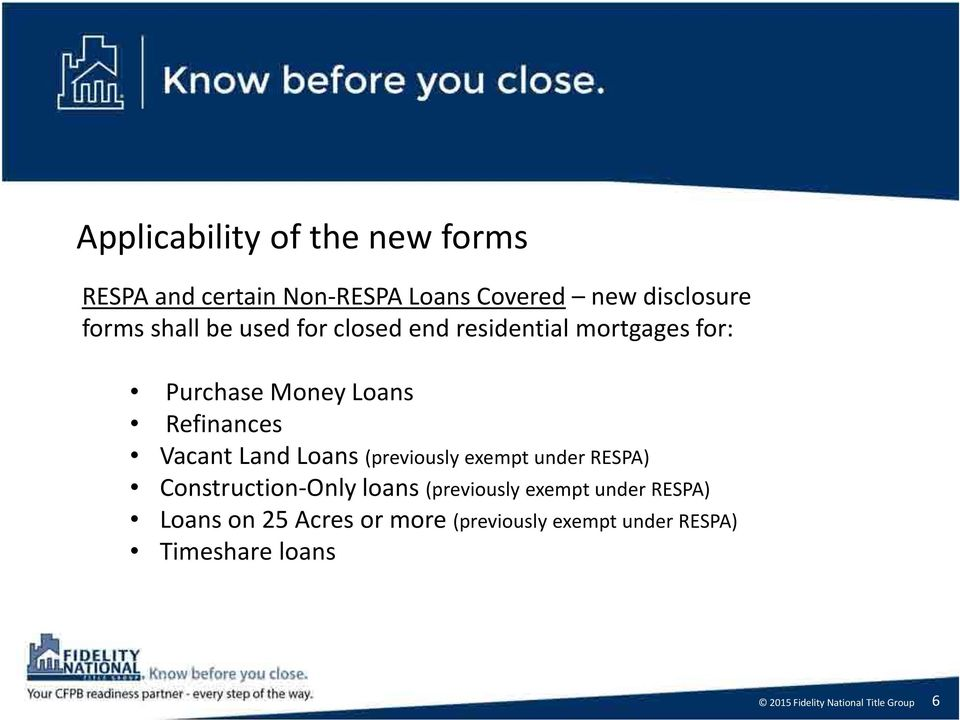 Refinances Vacant Land Loans (previously exempt under RESPA) Construction-Only loans
