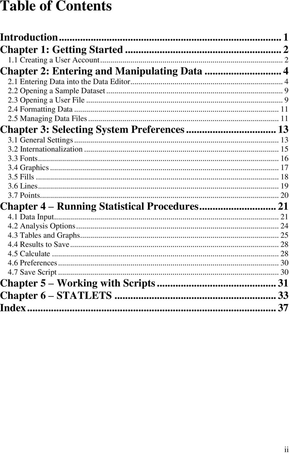 3 Fonts... 16 3.4 Graphics... 17 3.5 Fills... 18 3.6 Lines... 19 3.7 Points... 20 Chapter 4 Running Statistical Procedures... 21 4.1 Data Input... 21 4.2 Analysis Options... 24 4.