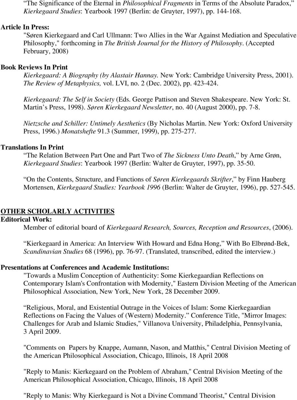 (Accepted February, 2008) Book Reviews In Print Kierkegaard: A Biography (by Alastair Hannay. New York: Cambridge University Press, 2001). The Review of Metaphysics, vol. LVI, no. 2 (Dec. 2002), pp.
