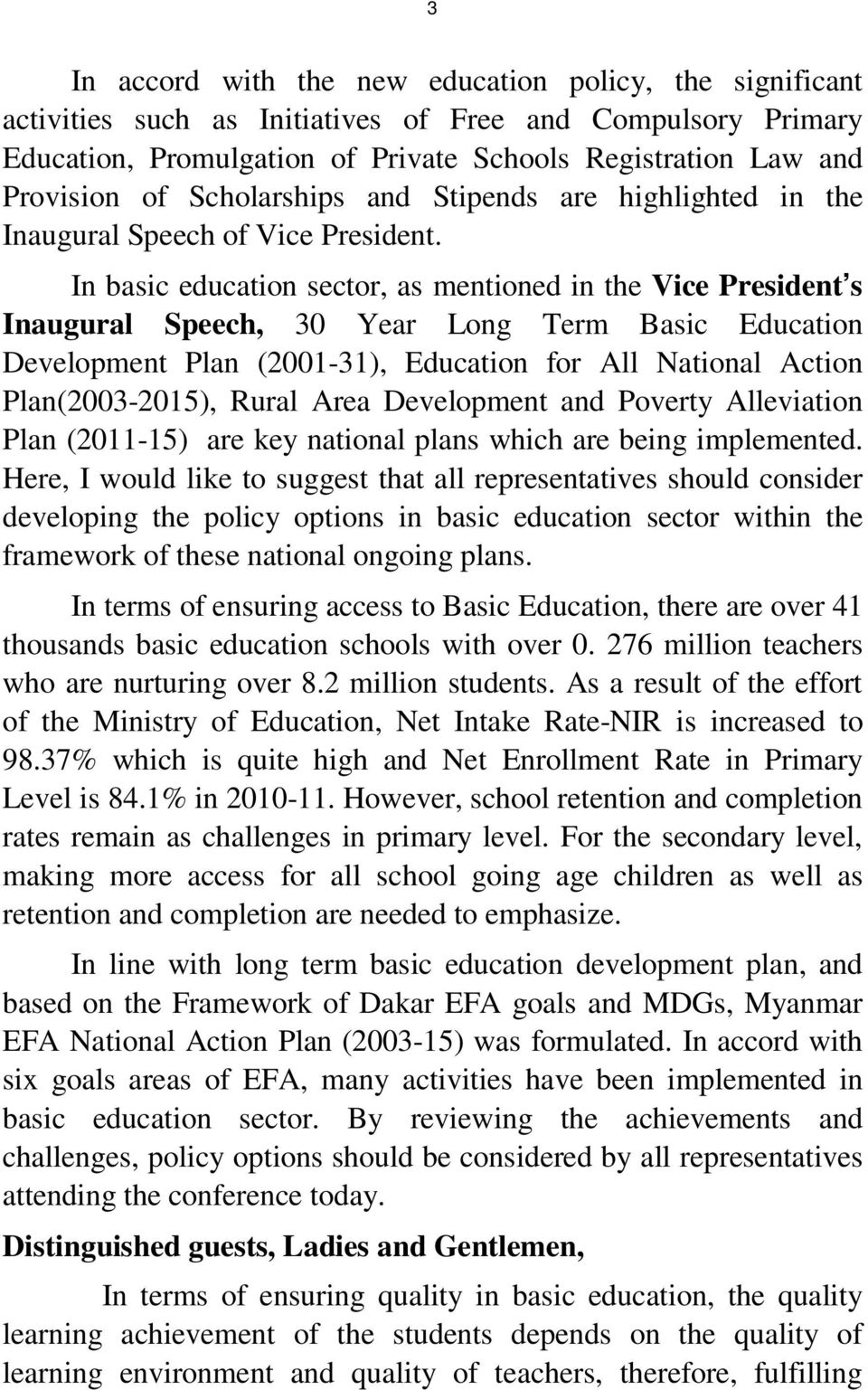 In basic education sector, as mentioned in the Vice President s Inaugural Speech, 30 Year Long Term Basic Education Development Plan (2001-31), Education for All National Action Plan(2003-2015),
