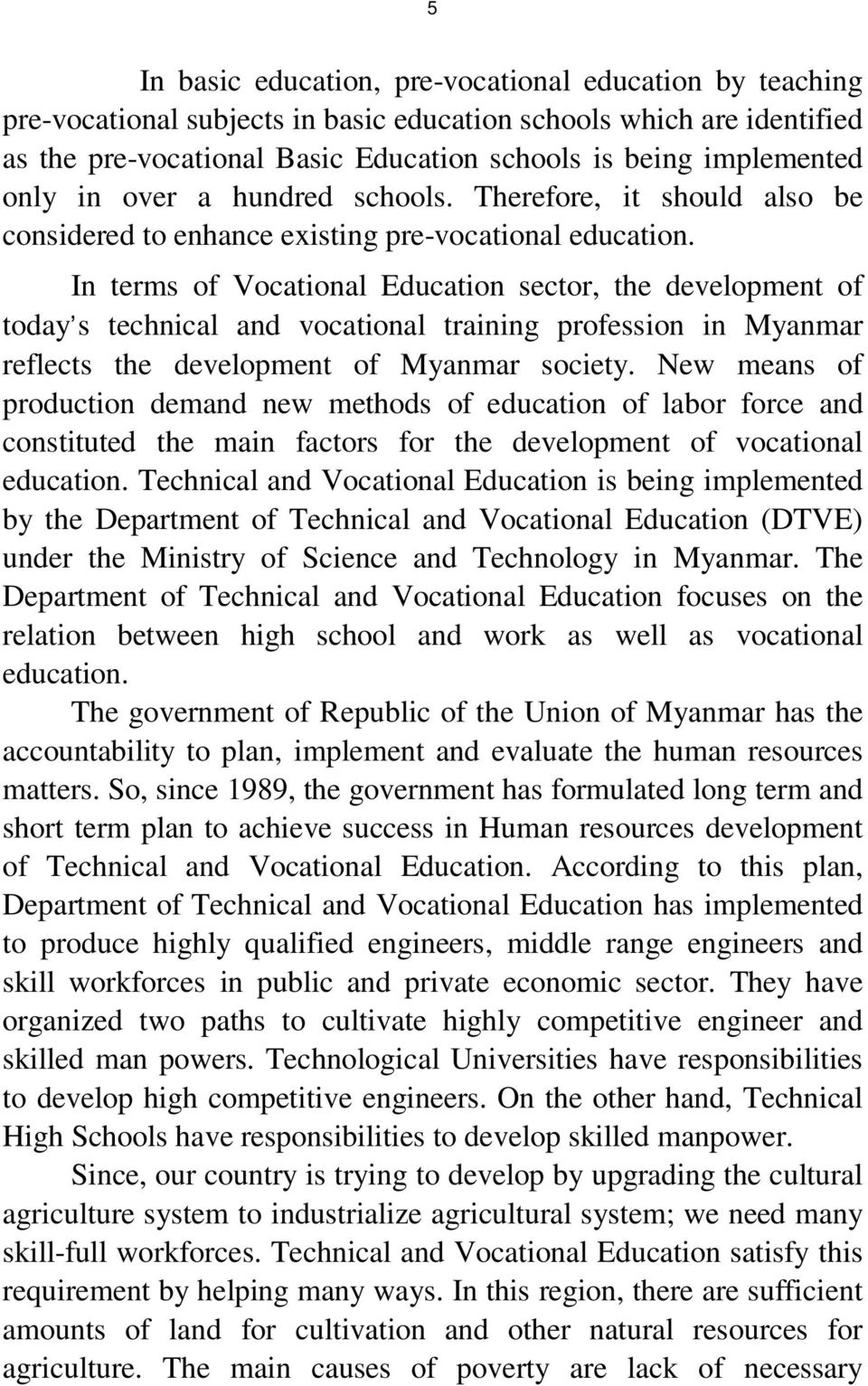 In terms of Vocational Education sector, the development of today s technical and vocational training profession in Myanmar reflects the development of Myanmar society.
