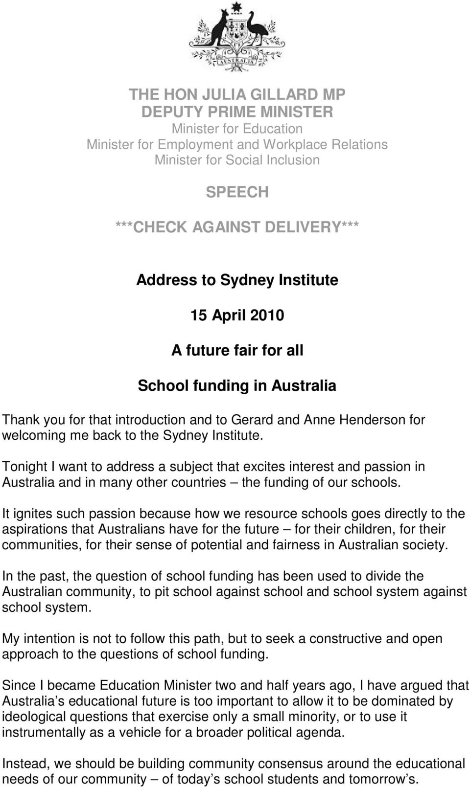 Tonight I want to address a subject that excites interest and passion in Australia and in many other countries the funding of our schools.