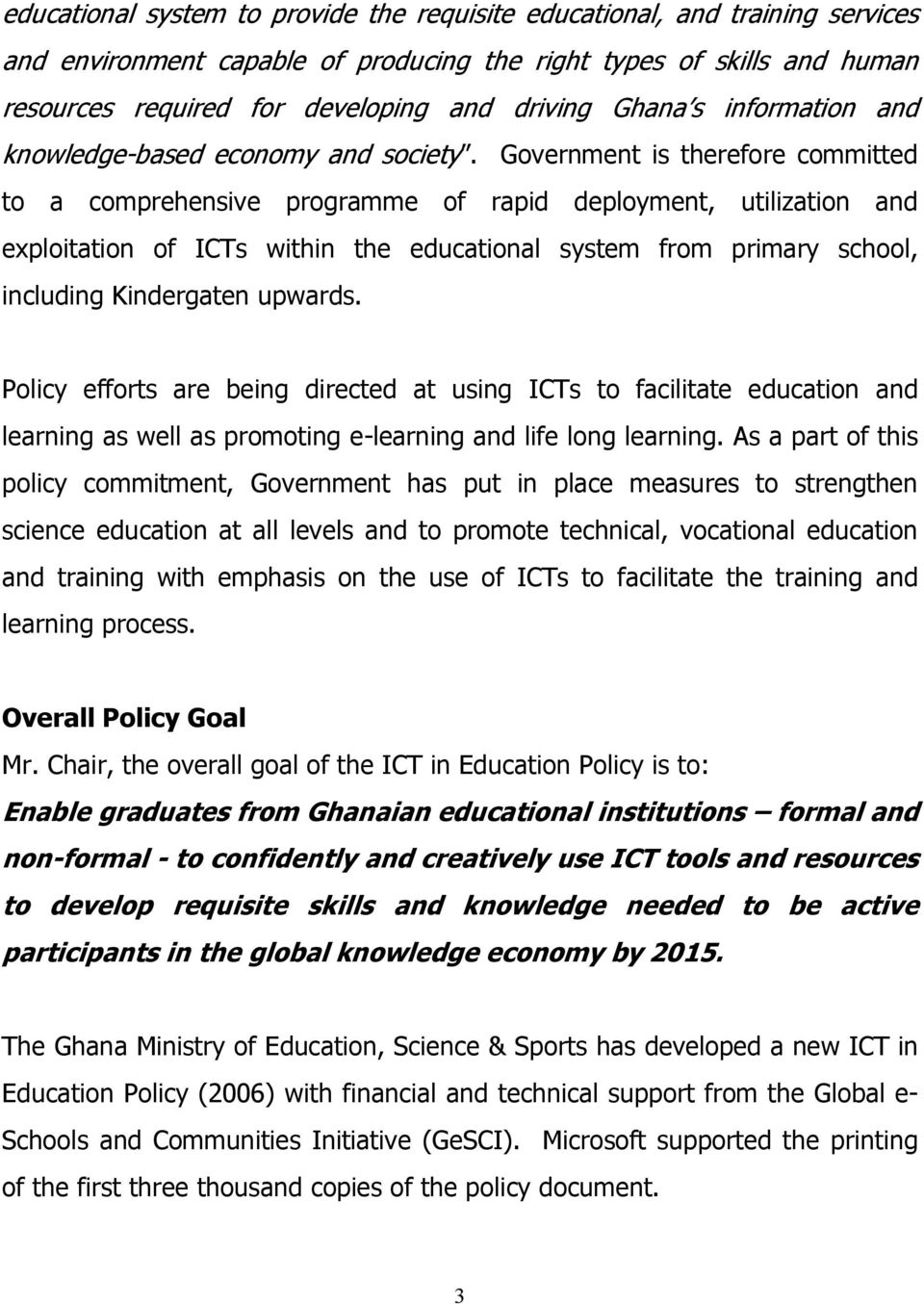 Government is therefore committed to a comprehensive programme of rapid deployment, utilization and exploitation of ICTs within the educational system from primary school, including Kindergaten