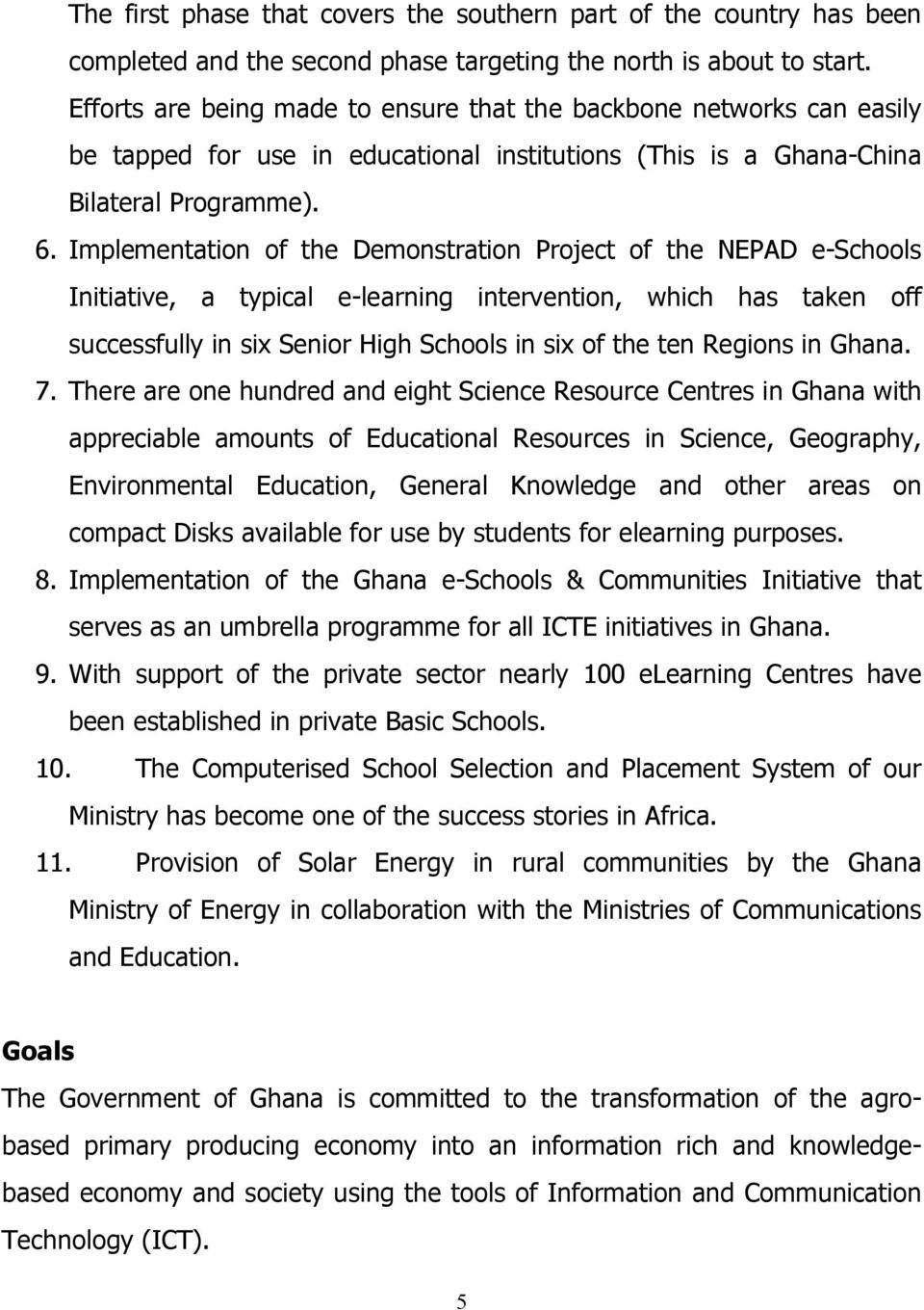 Implementation of the Demonstration Project of the NEPAD e-schools Initiative, a typical e-learning intervention, which has taken off successfully in six Senior High Schools in six of the ten Regions