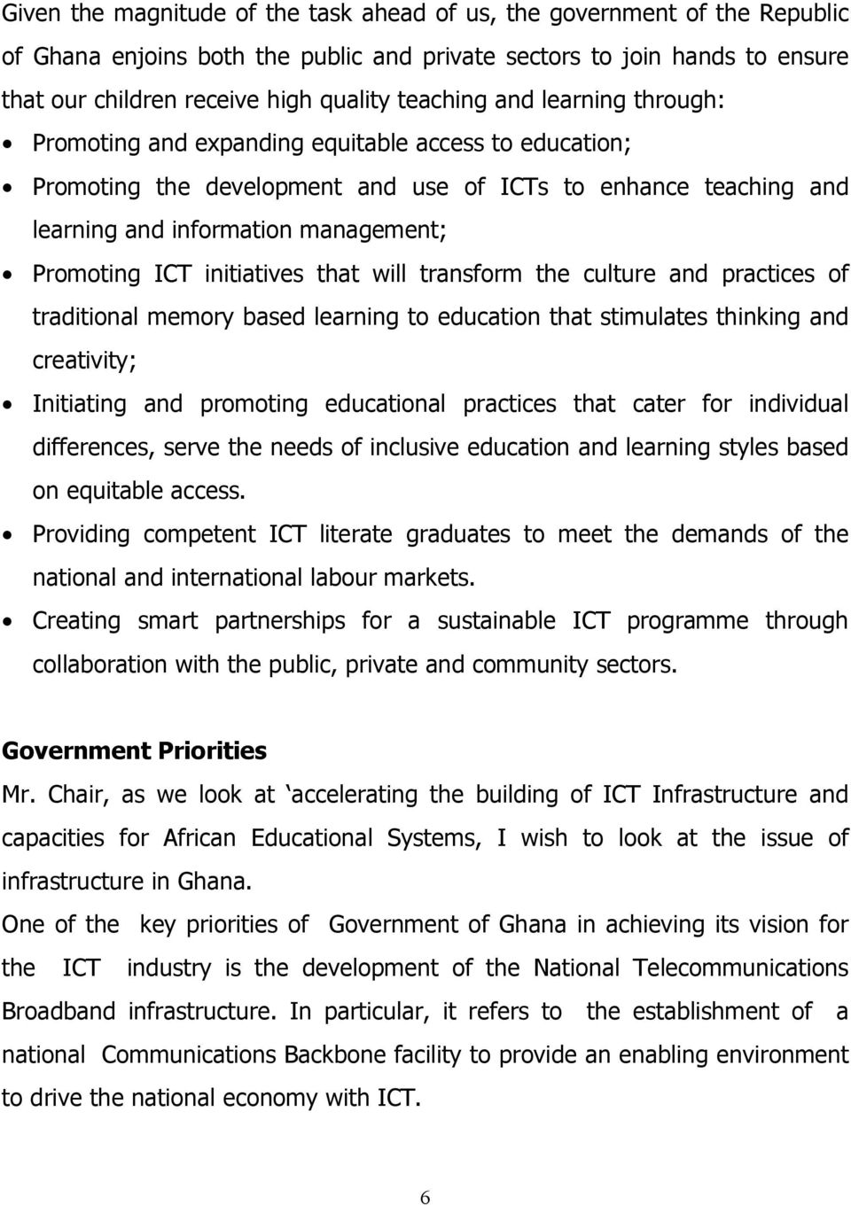 ICT initiatives that will transform the culture and practices of traditional memory based learning to education that stimulates thinking and creativity; Initiating and promoting educational practices