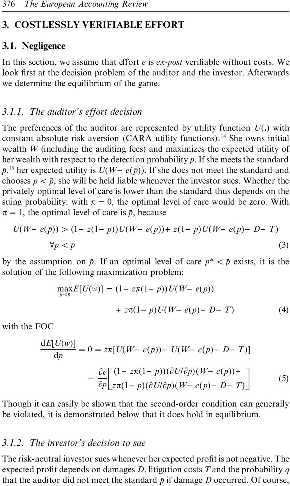 1. The auditor s effort decision The preferences of the auditor are represented by utility function U(.) with constant absolute risk aversion (CARA utility functions).