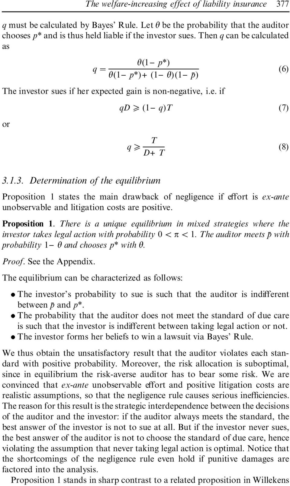 1.3. Determination of the equilibrium Proposition 1 states the main drawback of negligence if eœort is ex-ante unobservable and litigation costs are positive. Proposition 1. There is a unique equilibrium in mixed strategies where the investor takes legal action with probability 0 1.