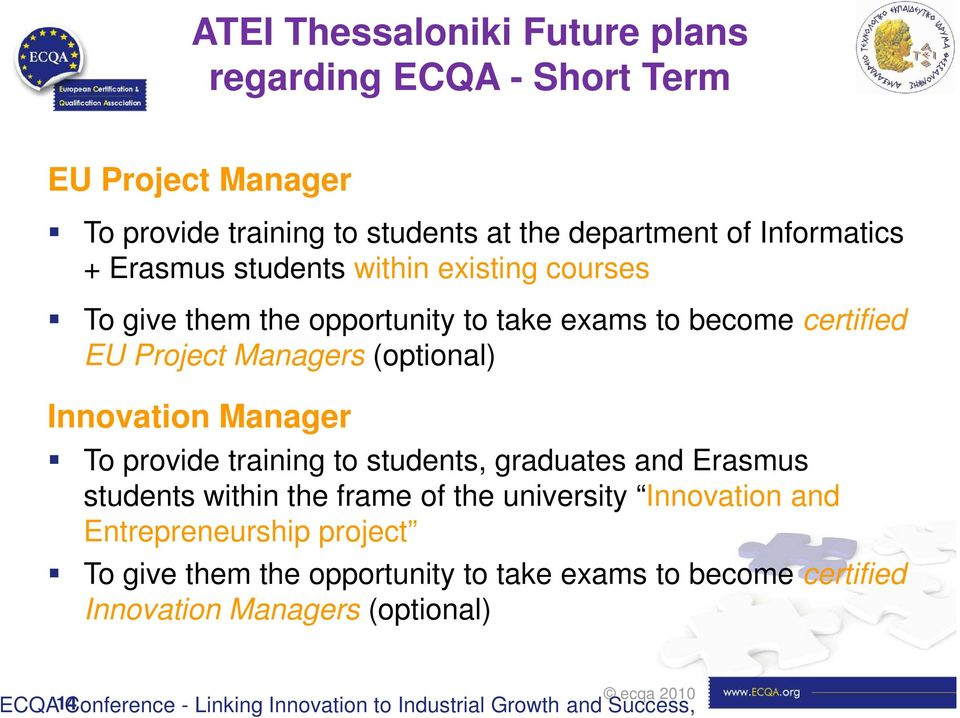 Manager To provide training to students, graduates and Erasmus students within the frame of the university Innovation and Entrepreneurship project To