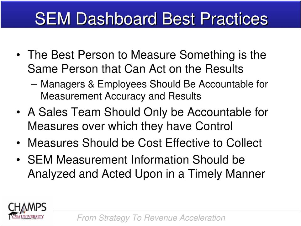 Sales Team Should Only be Accountable for Measures over which they have Control Measures Should be