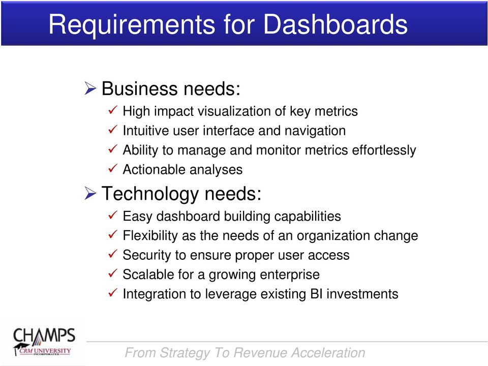 Technology needs: Easy dashboard building capabilities Flexibility as the needs of an organization change