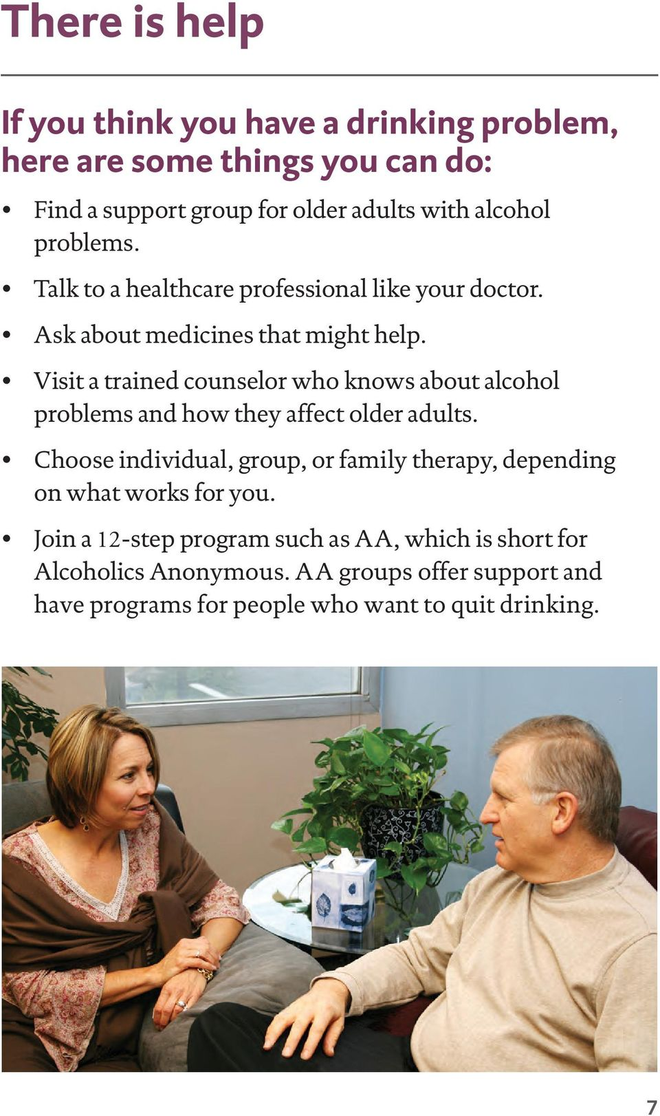Visit a trained counselor who knows about alcohol problems and how they affect older adults.