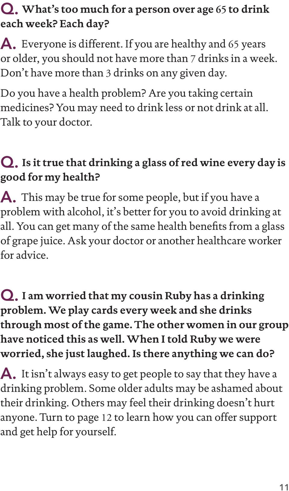 Is it true that drinking a glass of red wine every day is good for my health? A. This may be true for some people, but if you have a problem with alcohol, it s better for you to avoid drinking at all.
