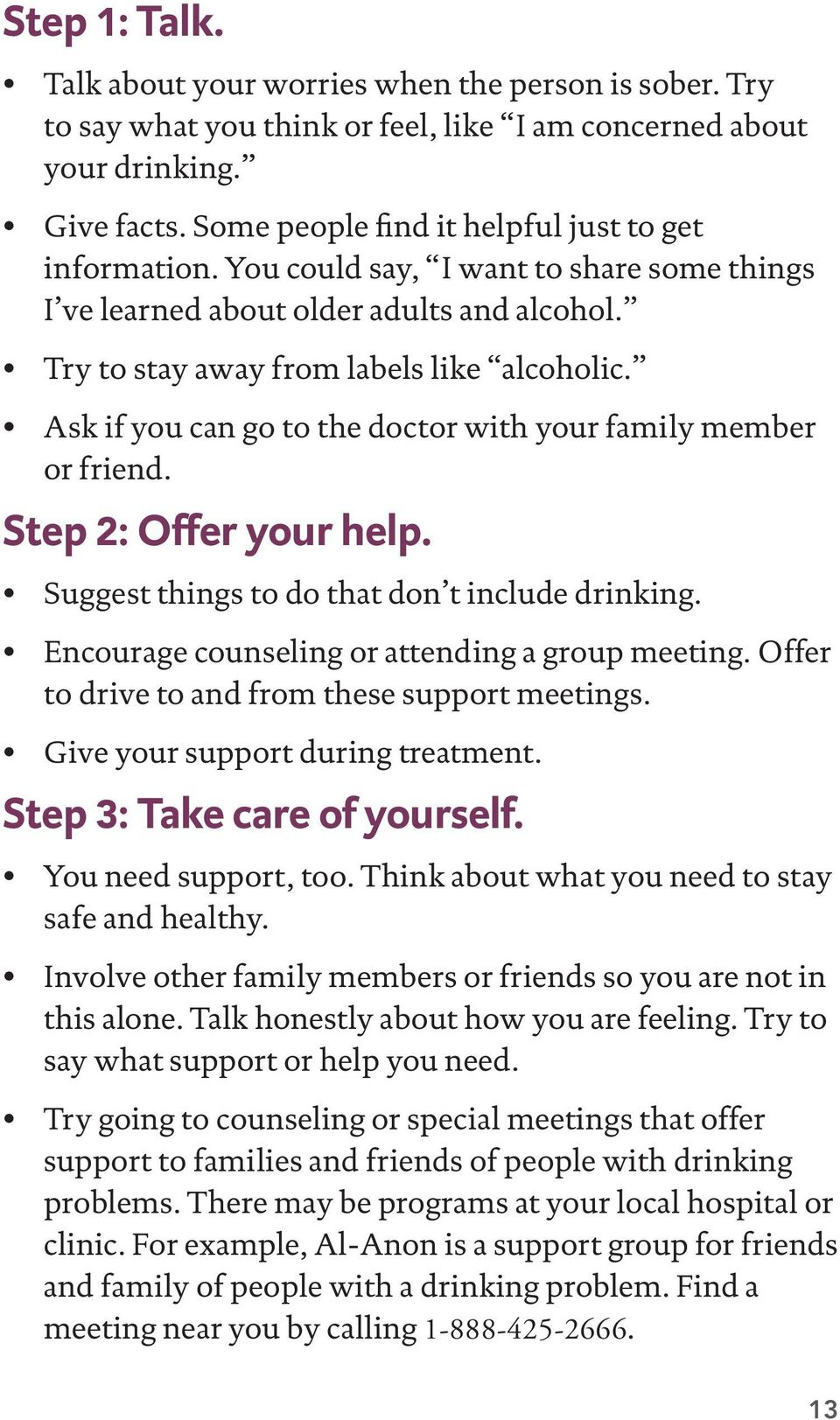 Ask if you can go to the doctor with your family member or friend. Step 2: Offer your help. Suggest things to do that don t include drinking. Encourage counseling or attending a group meeting.