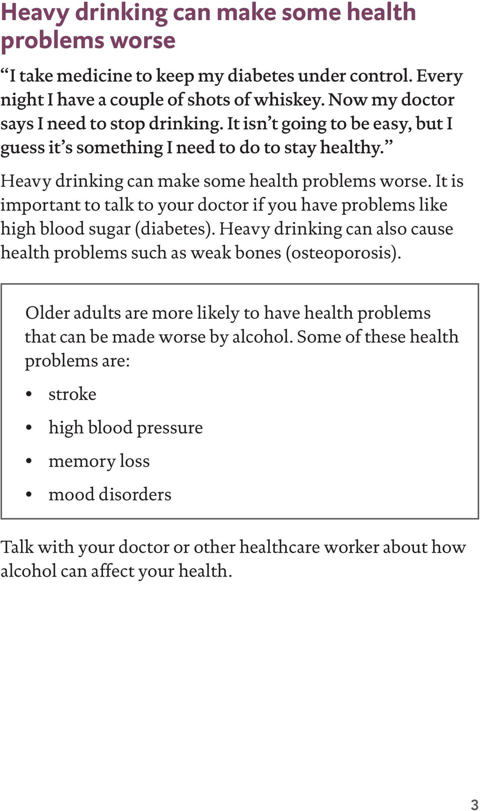 It is important to talk to your doctor if you have problems like high blood sugar (diabetes). Heavy drinking can also cause health problems such as weak bones (osteoporosis).